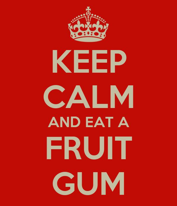 KEEP CALM AND EAT A FRUIT GUM