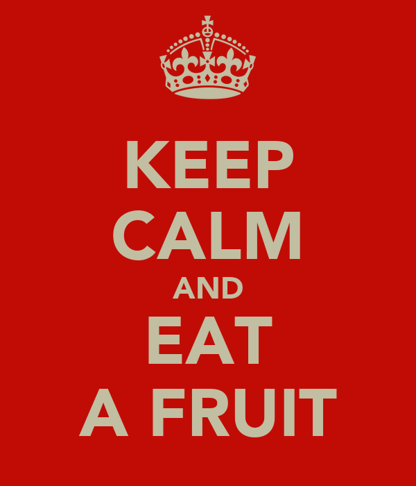 KEEP CALM AND EAT A FRUIT