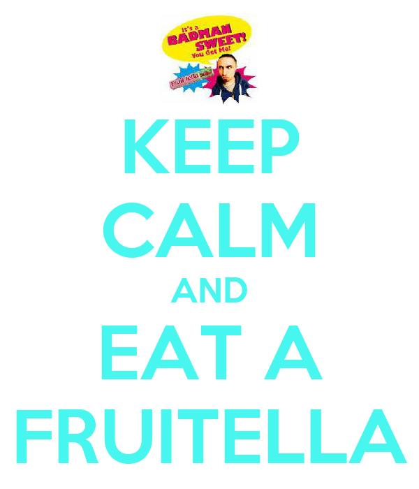 KEEP CALM AND EAT A FRUITELLA