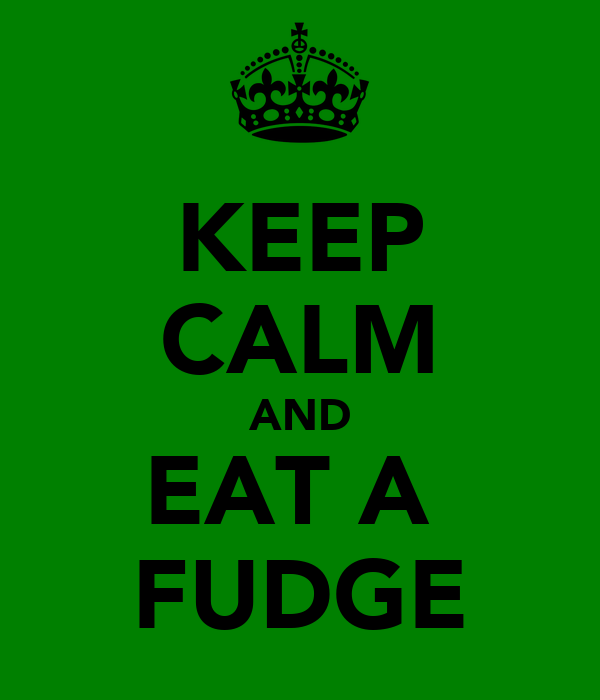 KEEP CALM AND EAT A  FUDGE