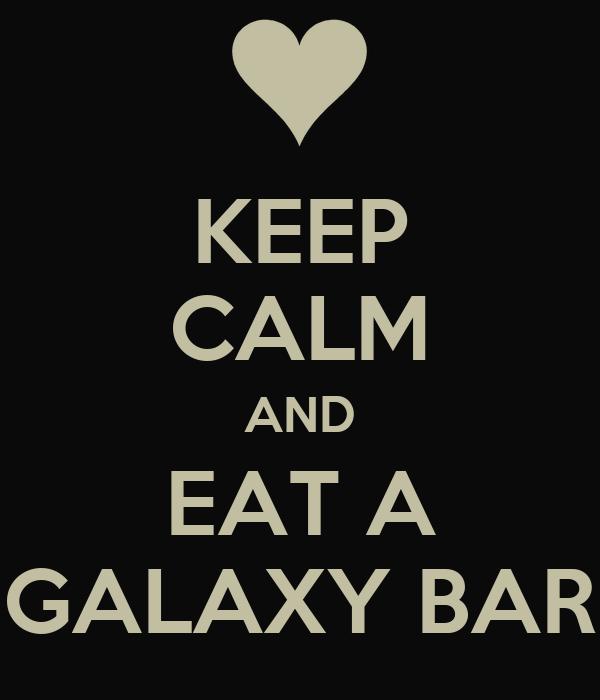 KEEP CALM AND EAT A GALAXY BAR