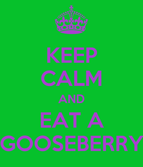 KEEP CALM AND EAT A GOOSEBERRY
