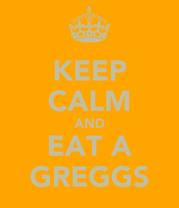 KEEP CALM AND EAT A GREGGS