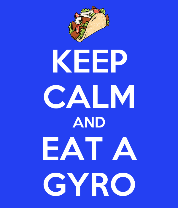KEEP CALM AND EAT A GYRO