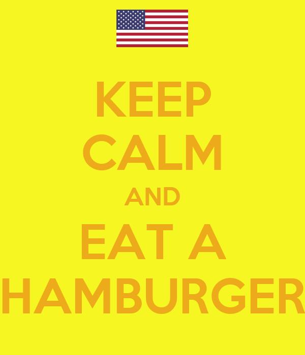 KEEP CALM AND EAT A HAMBURGER