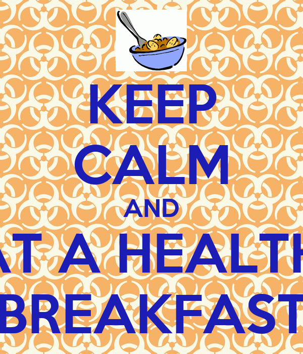 KEEP CALM AND EAT A HEALTHY BREAKFAST