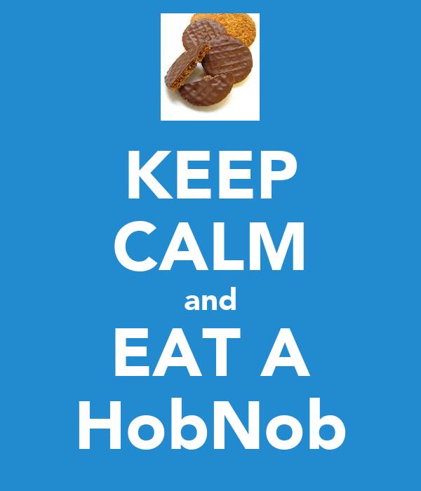 KEEP CALM and EAT A HobNob