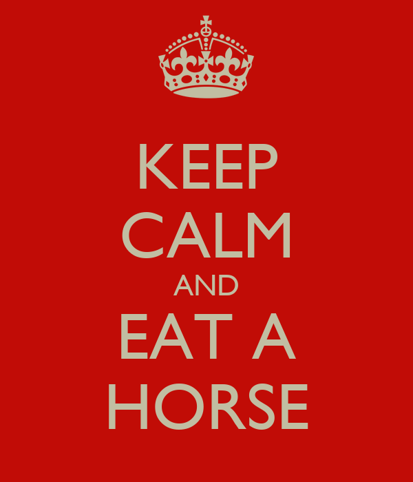 KEEP CALM AND EAT A HORSE