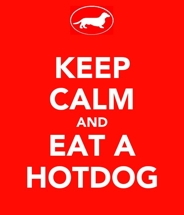 KEEP CALM AND EAT A HOTDOG