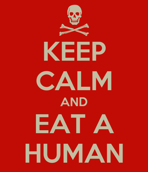 KEEP CALM AND EAT A HUMAN
