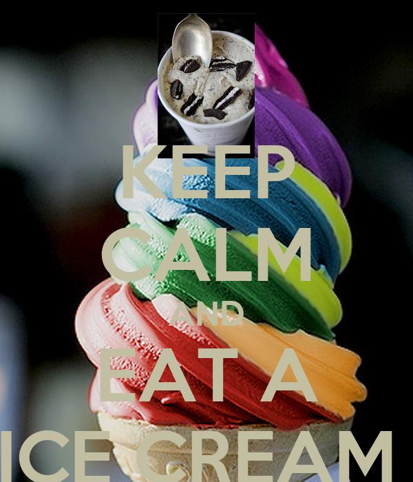 KEEP CALM AND EAT A ICE CREAM