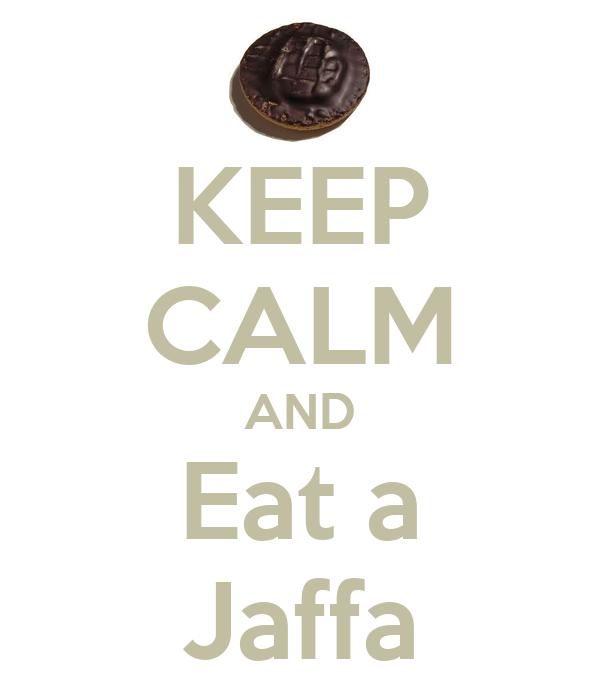 KEEP CALM AND Eat a Jaffa