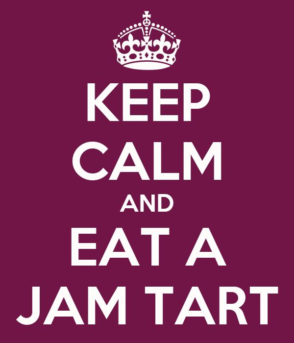 KEEP CALM AND EAT A JAM TART