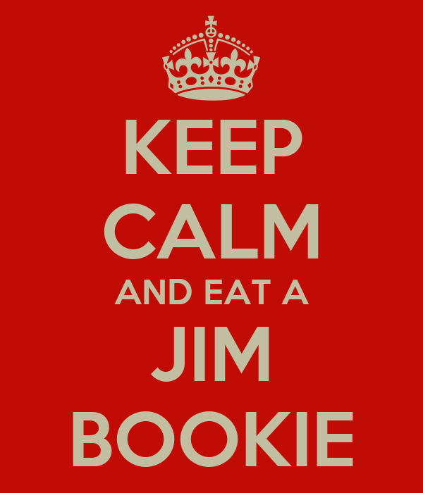 KEEP CALM AND EAT A JIM BOOKIE