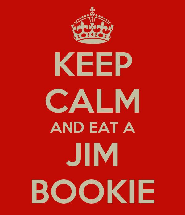 KEEP CALM AND EAT A JIM BOOKIE