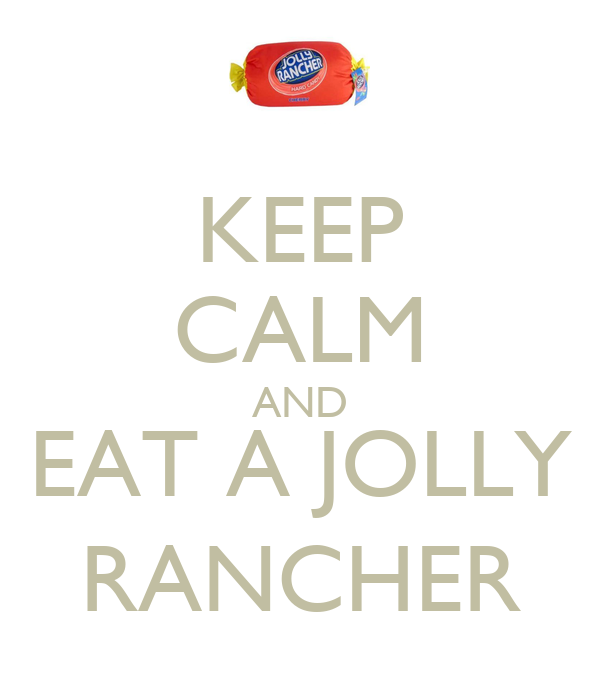 KEEP CALM AND EAT A JOLLY RANCHER