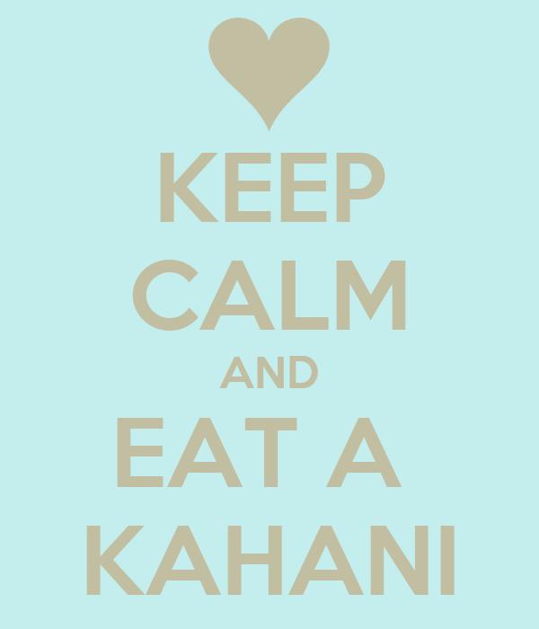 KEEP CALM AND EAT A  KAHANI