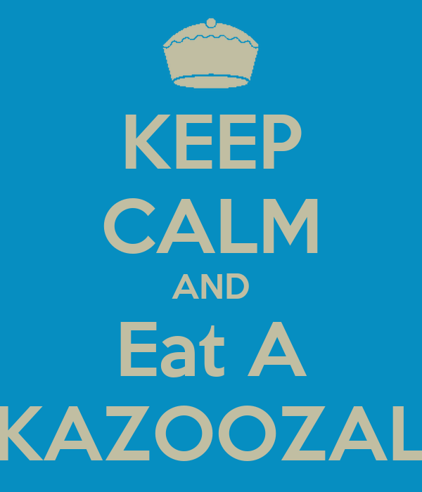 KEEP CALM AND Eat A KAZOOZAL