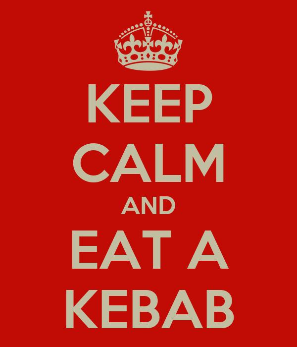 KEEP CALM AND EAT A KEBAB