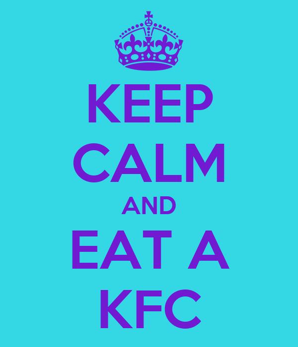 KEEP CALM AND EAT A KFC