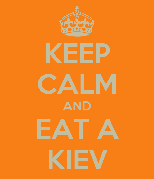 KEEP CALM AND EAT A KIEV