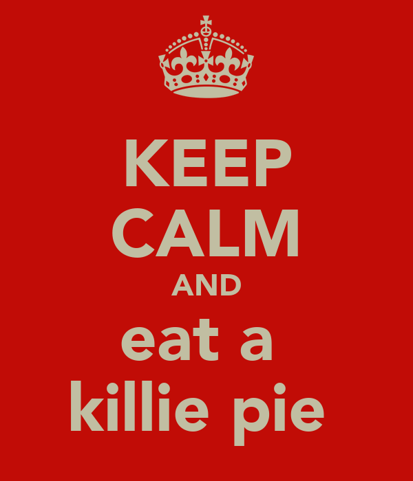 KEEP CALM AND eat a  killie pie