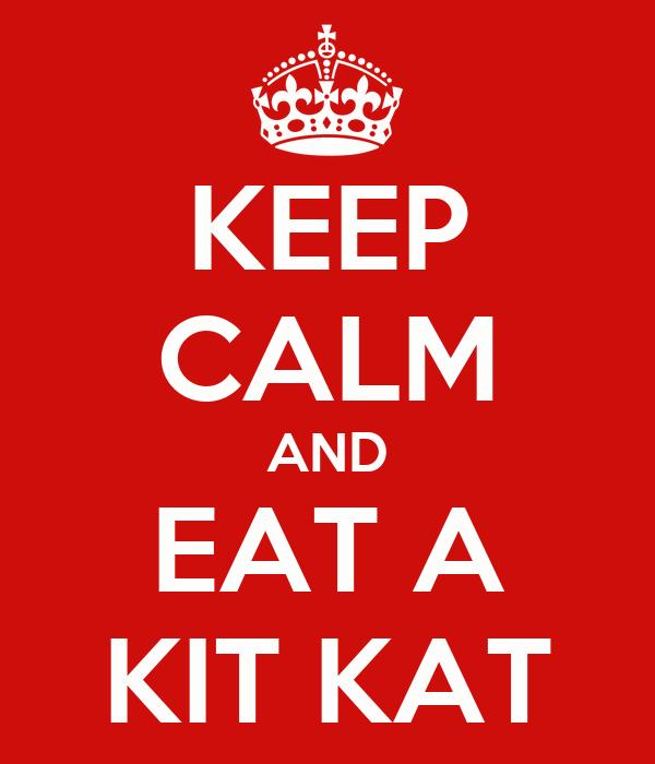 KEEP CALM AND EAT A KIT KAT