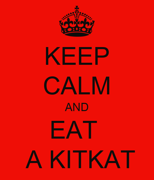 KEEP CALM AND EAT   A KITKAT