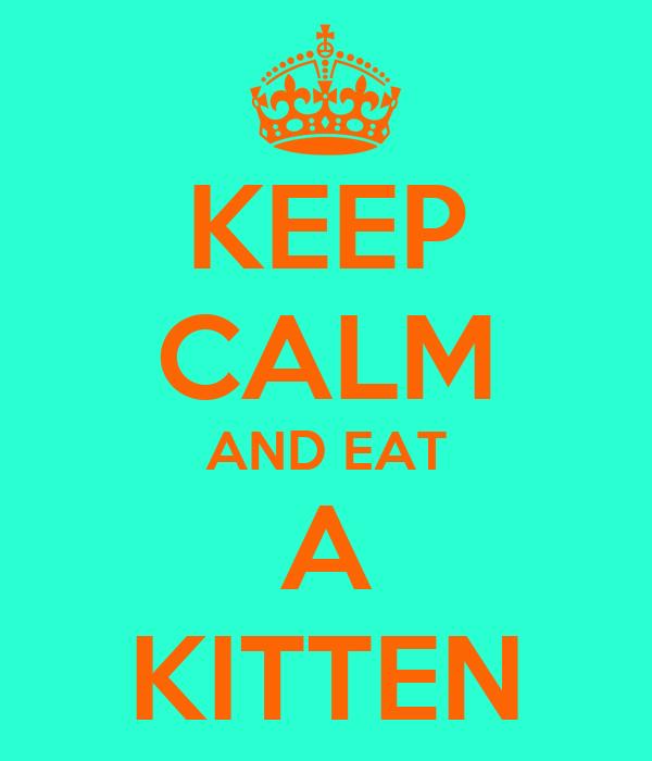 KEEP CALM AND EAT A KITTEN