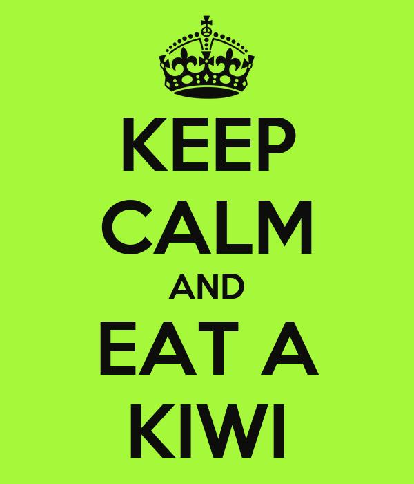 KEEP CALM AND EAT A KIWI