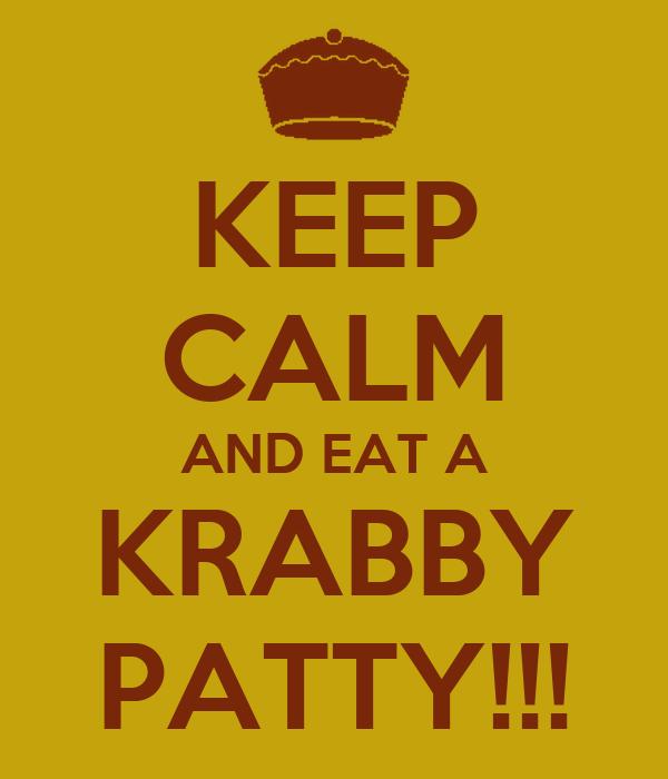 KEEP CALM AND EAT A KRABBY PATTY!!!
