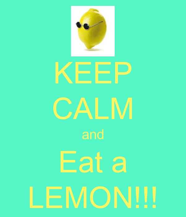 KEEP CALM and Eat a LEMON!!!