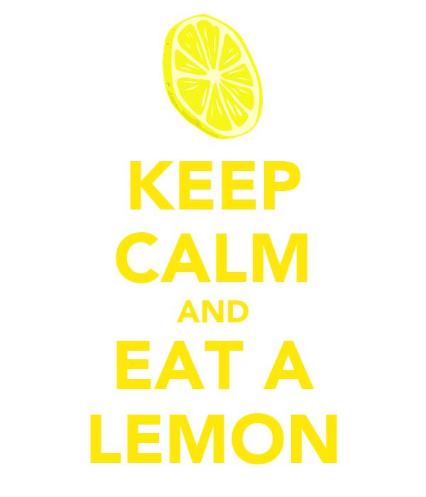 KEEP CALM AND EAT A LEMON