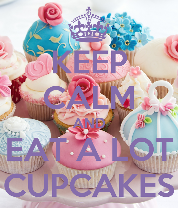 KEEP CALM AND EAT A LOT CUPCAKES