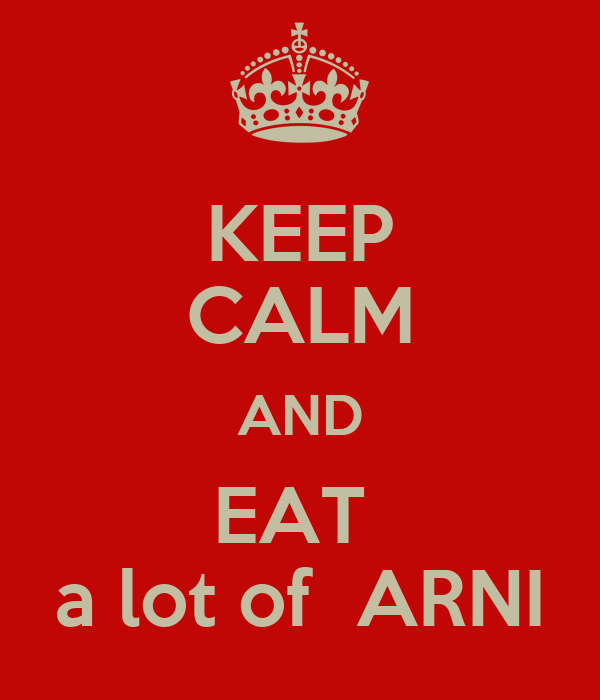 KEEP CALM AND EAT  a lot of  ARNI