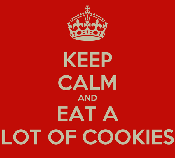 KEEP CALM AND EAT A LOT OF COOKIES