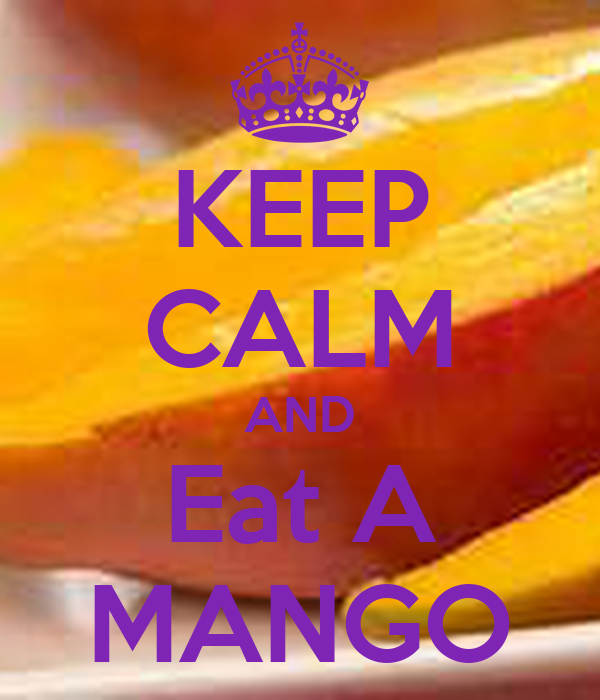 KEEP CALM AND Eat A MANGO