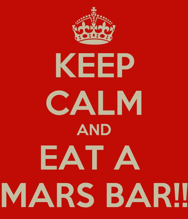 KEEP CALM AND EAT A  MARS BAR!!
