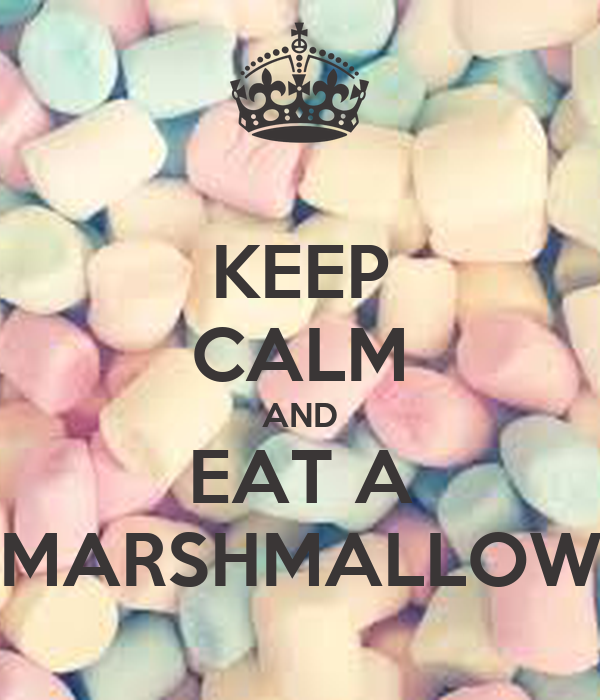 KEEP CALM AND EAT A MARSHMALLOW