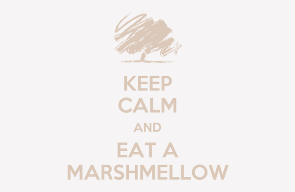 KEEP CALM AND EAT A MARSHMELLOW