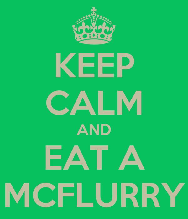 KEEP CALM AND EAT A MCFLURRY