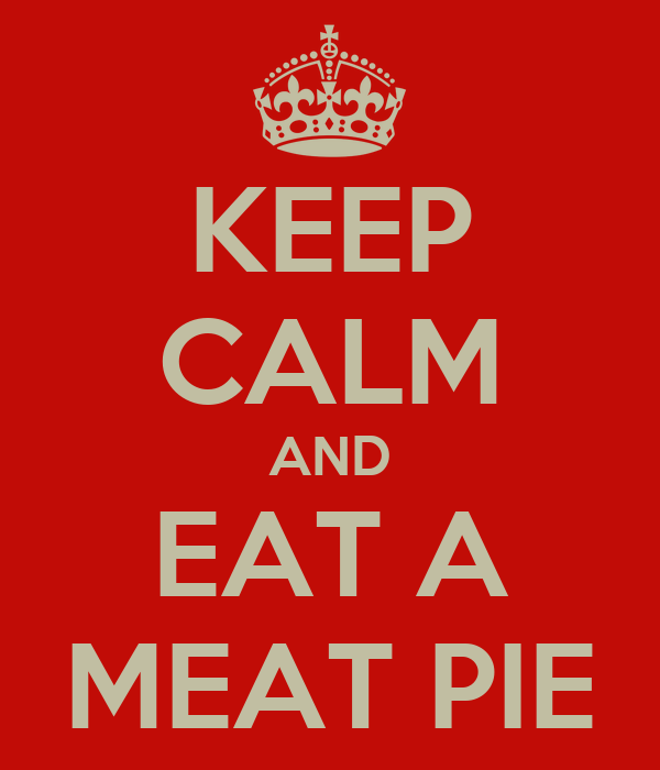 KEEP CALM AND EAT A MEAT PIE