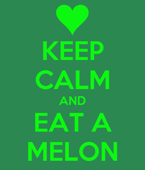 KEEP CALM AND EAT A MELON