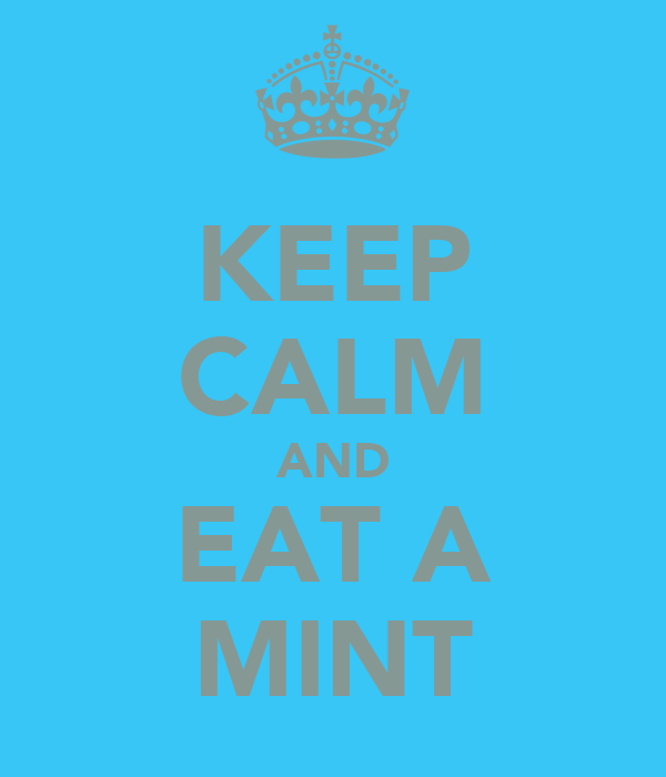 KEEP CALM AND EAT A MINT