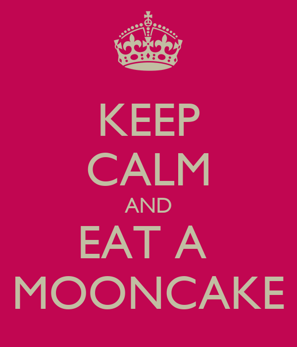 KEEP CALM AND EAT A  MOONCAKE
