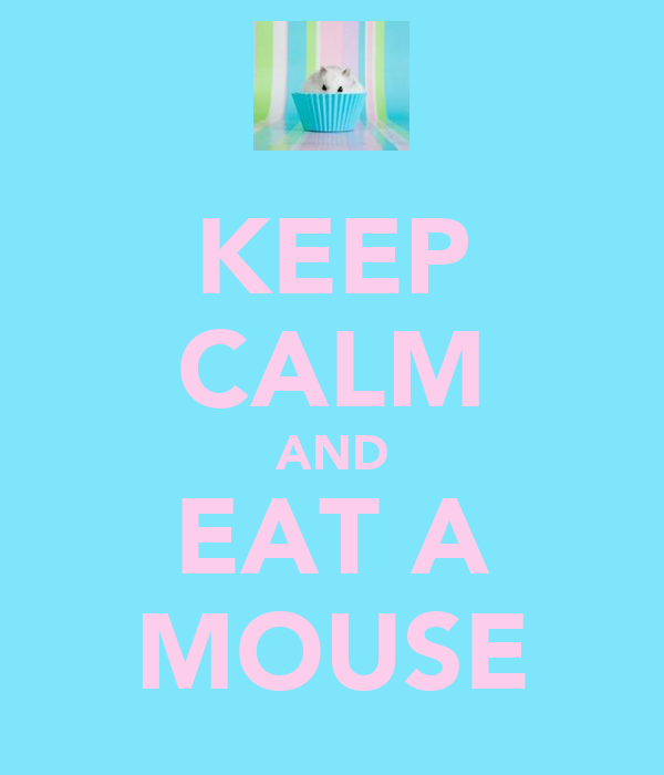 KEEP CALM AND EAT A MOUSE