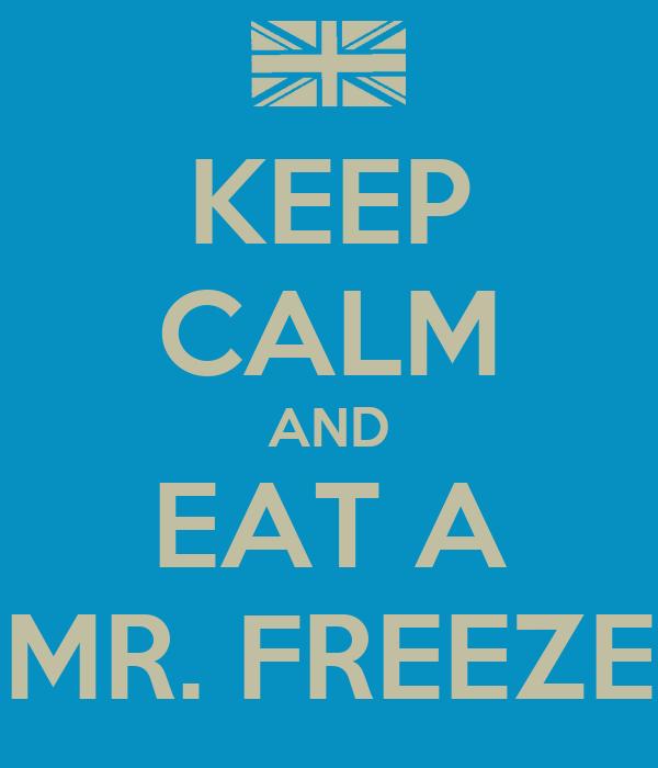 KEEP CALM AND EAT A MR. FREEZE