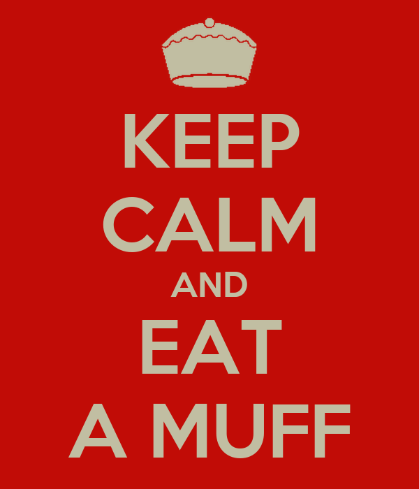 KEEP CALM AND EAT A MUFF