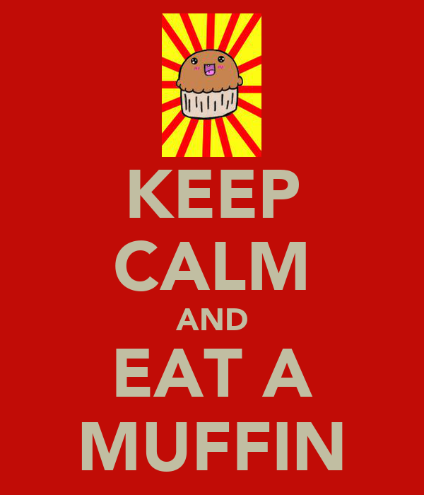 KEEP CALM AND EAT A MUFFIN