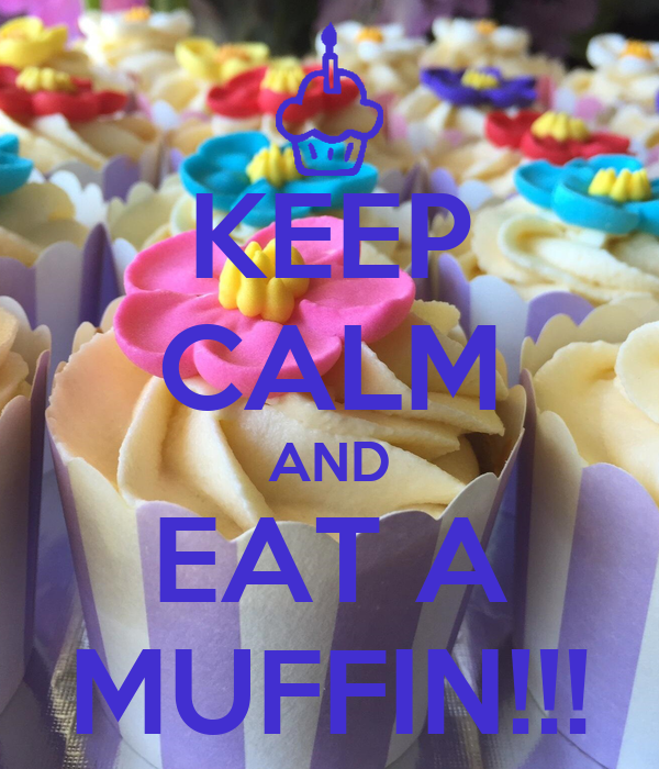KEEP CALM AND EAT A MUFFIN!!!
